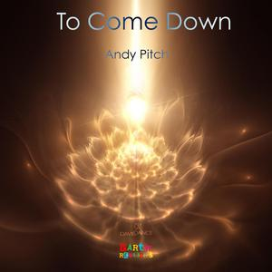 PITCH, Andy - To Come Down