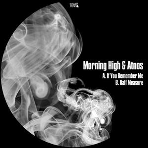 MORNING HIGH/ATNOS - If You Remember Me/Half Measure
