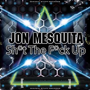MESQUITA, Jon - Sh*t The F*ck Up