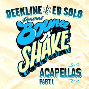DEEKLINE/ED SOLO - Bounce N Shake Acapellas Part 1