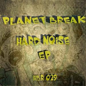 PLANET BREAK - Hard Noise