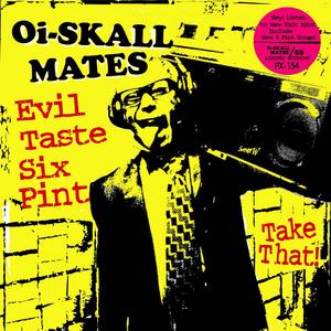 OI SKALL MATES - Evil Taste Six Pint