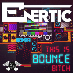 ENERTIC - This Is Bounce B tch