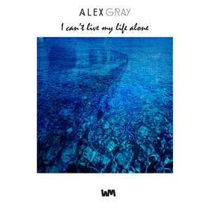 GRAY, Alex - I Can't Live My Life Alone
