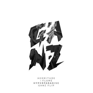 HERMITUDE - HyperParadise (Flume Remix (Ganz Flip))