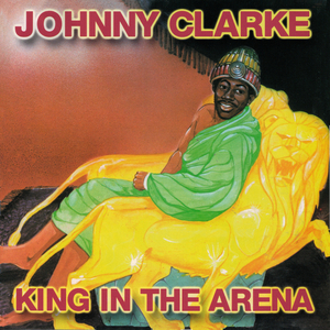 JOHNNY CLARKE - King In The Arena