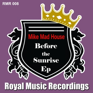 MIKE MAD HOUSE - Before The Sunrise EP