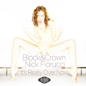 BLOCK & CROWN/NICK FIORUCCI - Its Really Over Now