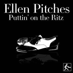 PITCHES, Ellen - Puttin On The Ritz
