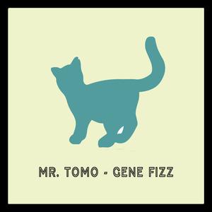 MR TOMO - Gene Fizz