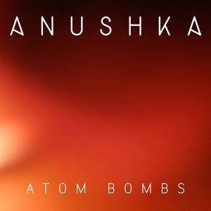 ANUSHKA - Atom Bombs