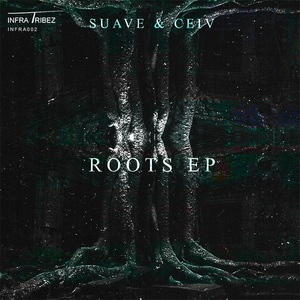SUAVE & CEIV - The Roots EP