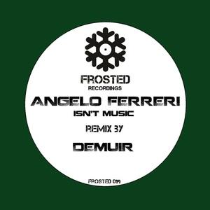 ANGELO FERRERI - Isn't Music
