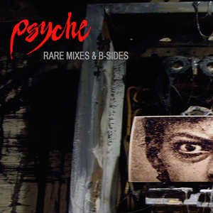 PSYCHE - Rare Mixes & B Sides