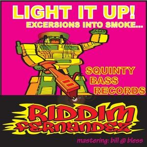RIDDIM FERNANDEZ - Light It Up Excersions Into Smoke
