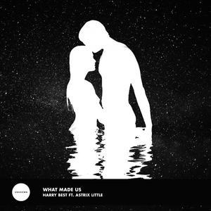 BEST, Harry feat ASTRIX LITTLE - What Made Us (remixes)