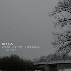VITOR MUNHOZ/BASTARD LOVE/FRANKOV - Another Day In The Uncertain Remixes
