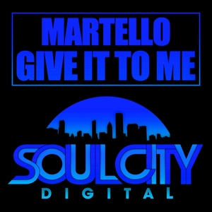 MARTELLO - Give It To Me