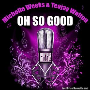 WEEKS, Michelle/TEEJAY WALTON - Oh So Good