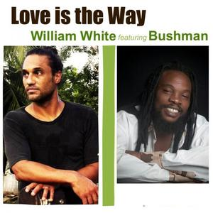 WHITE, William feat BUSHMAN - Love Is The Way