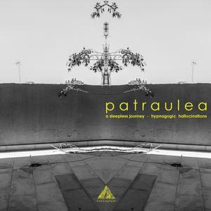 PATRAULEA - A Sleepless Journey Hypnagogic Hallucinations