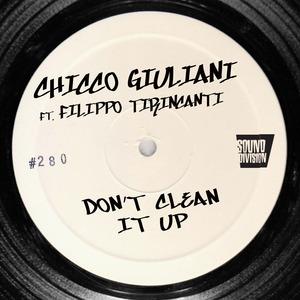 GIULIANI, Chicco feat FILIPPO TIRINCANTI - Don't Clean It Up