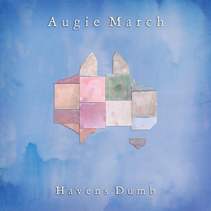 AUGIE MARCH - Havens Dumb