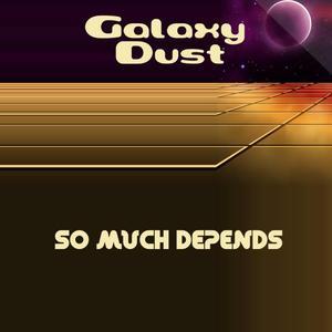 GALAXY DUST - So Much Depends