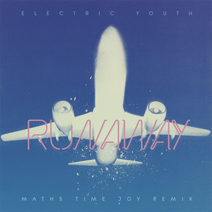 ELECTRIC YOUTH - Runaway (Maths Time Joy Remix)