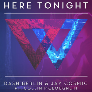 DASH BERLIN/JAY COSMIC feat COLLIN MCLOUGHLIN - Here Tonight (Acoustic Version)