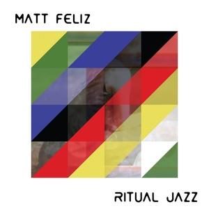 FELIZ, Matt - Ritual Jazz