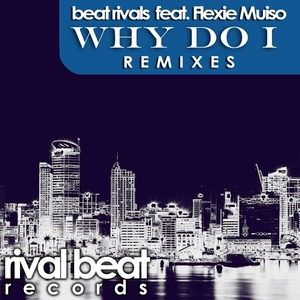 BEAT RIVALS feat FLEXIE MUISO - Why Do I (remixes)