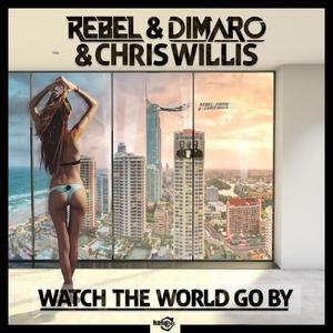 REBEL/DIMARO/CHRIS WILLIS - Watch The World Go By