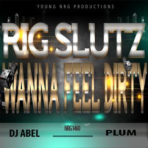 RIG SLUTZ - Wanna Feel Dirty