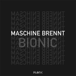 MASCHINE BRENNT - Bionic