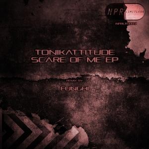 TONIKATTITUDE - Scare Of Me EP
