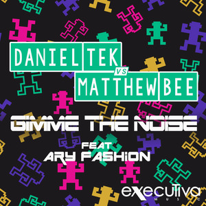 TEK, Daniel/MATTHEW BEE feat ARYFASHION - Gimme The Noise: The Remixes