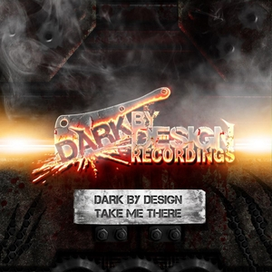 DARK BY DESIGN - Take Me There