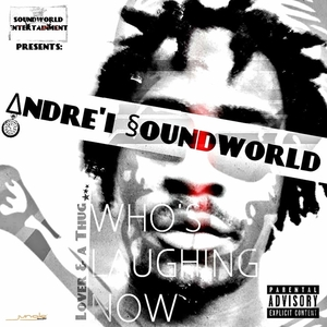 ANDRE I SOUNDWORLD - Whos Laughing Now