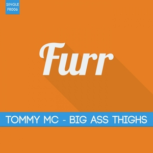 TOMMY MC - Big Ass Thighs