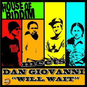 HOUSE OF RIDDIM meets DAN GIOVANNI - Will Wait
