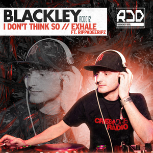 BLACKLEY - I Don't Think So / Exhale