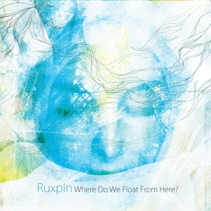 RUXPIN - Where Do We Float From Here?