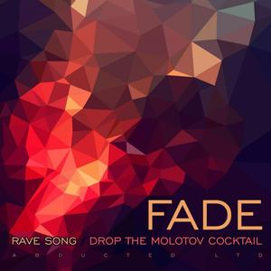 FADE - Rave  Song/Drop The Molotov Cocktail