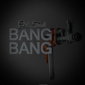GIRL TRASH - Bang Bang (remixes)