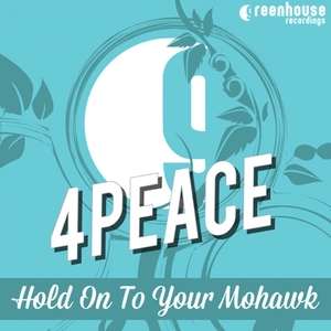 4PEACE - Hold On To Your Mohawk
