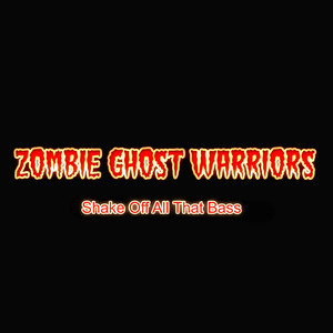 ZOMBIE GHOST WARRIORS - Shake Off All That Bass (remixes)
