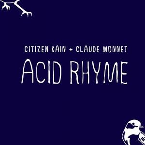 CITIZEN KAIN/CLAUDE MONNET - Acid Rhyme
