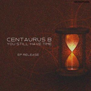 CENTAURUS B - You Still Have Time