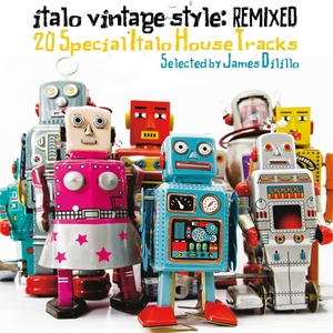 VARIOUS - Italo Vintage Style: Remixed (20 Special Italo House Tracks Selected By DJ James Dilillo)